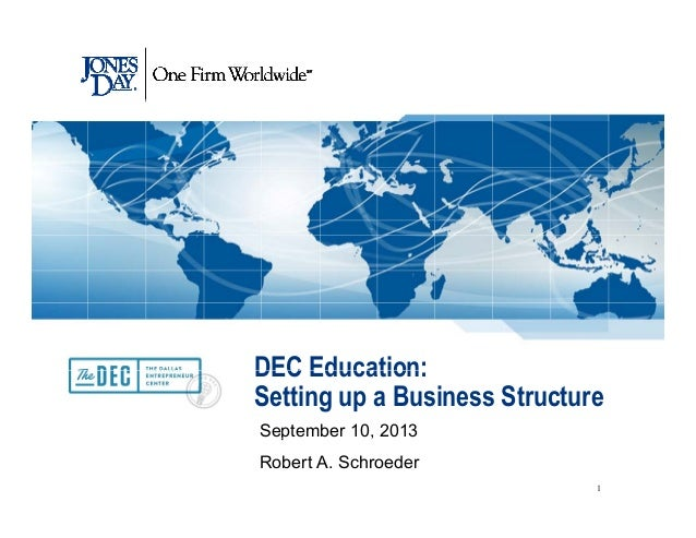 DEC Education:DEC Education: Setting up a Business Structure September 10, 2013p , Robert A. Schroeder 1