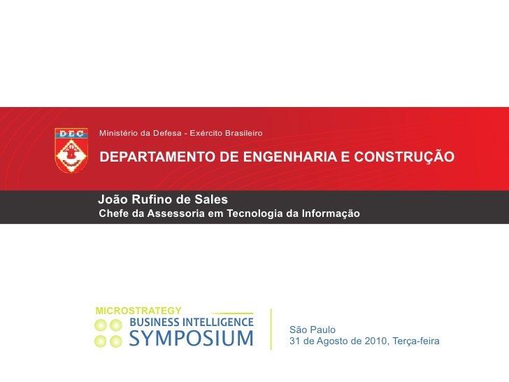 Ministério da Defesa - Exército Brasileiro   DEPARTAMENTO DE ENGENHARIA E CONSTRUÇÃO  João Rufino de Sales Chefe da Assess...