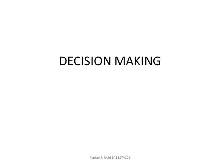 DECISION MAKING    Ranjan P. Joshi 9423574106