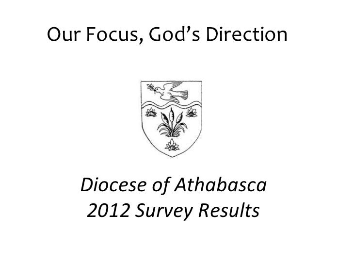 Our Focus, God's Direction   Diocese of Athabasca    2012 Survey Results
