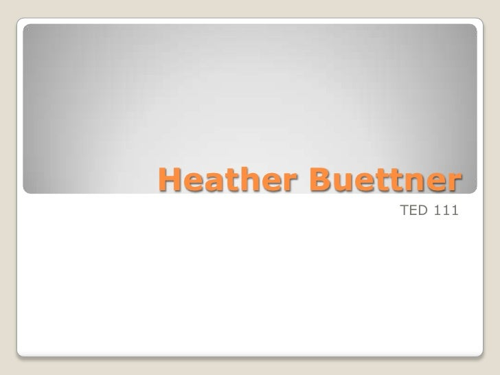 Heather Buettner<br />TED 111<br />