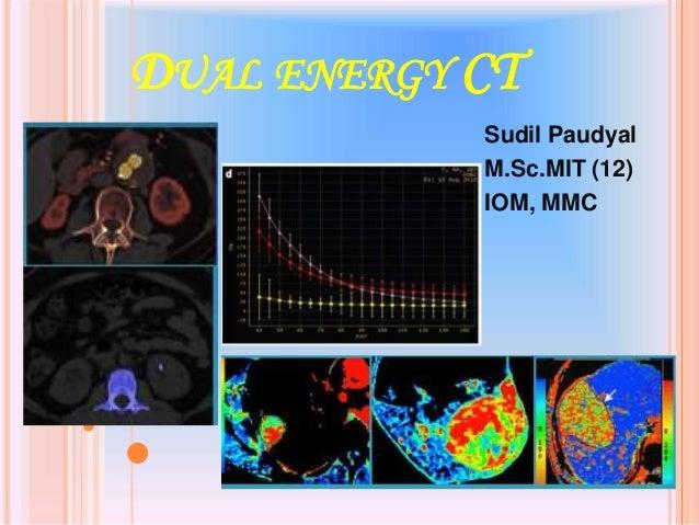 DUAL ENERGY CT Sudil Paudyal M.Sc.MIT (12) IOM, MMC 1