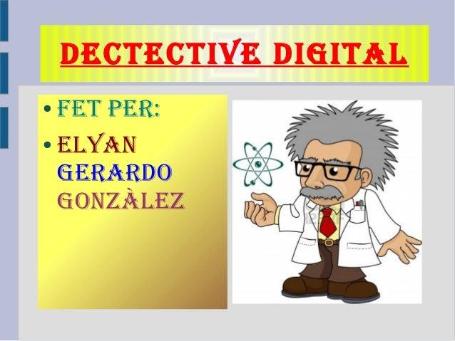 DECTECTIVE DIGITAL● FET PER:● ELYANGERARDOGONZÀLEZ