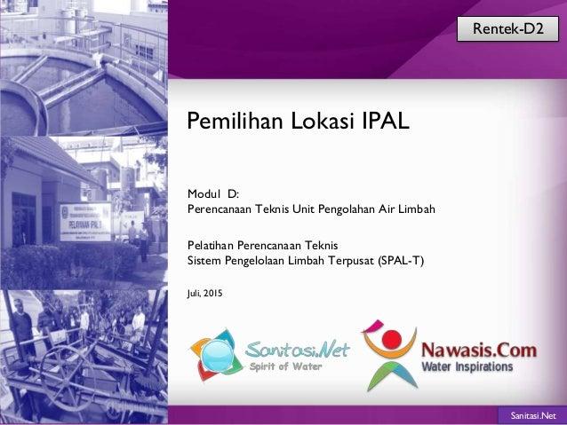 Sanitasi.Net Pemilihan Lokasi IPAL Modul D: Perencanaan Teknis Unit Pengolahan Air Limbah Pelatihan Perencanaan Teknis Sis...