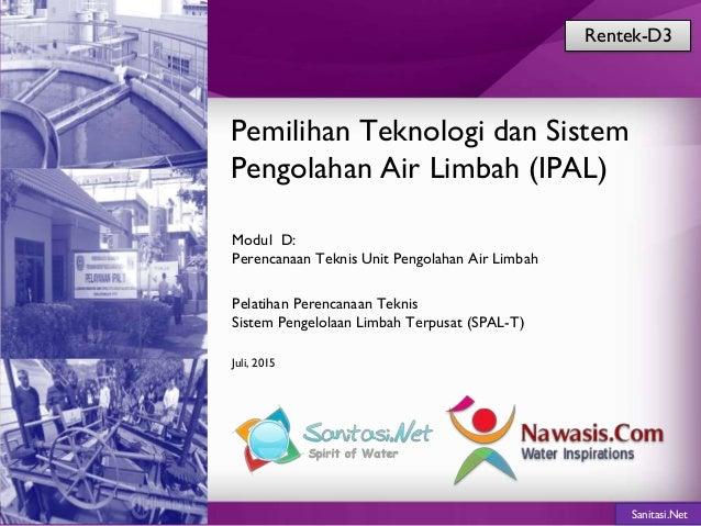 Sanitasi.Net Pemilihan Teknologi dan Sistem Pengolahan Air Limbah (IPAL) Modul D: Perencanaan Teknis Unit Pengolahan Air L...
