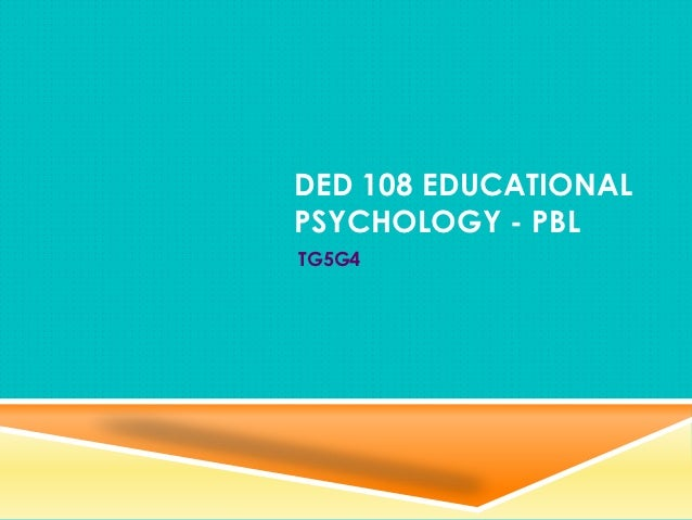 DED 108 EDUCATIONALPSYCHOLOGY - PBLTG5G4
