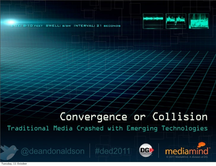 Convergence or Collision   Traditional Media Crashed with Emerging Technologies              @deandonaldson   #ded2011    ...