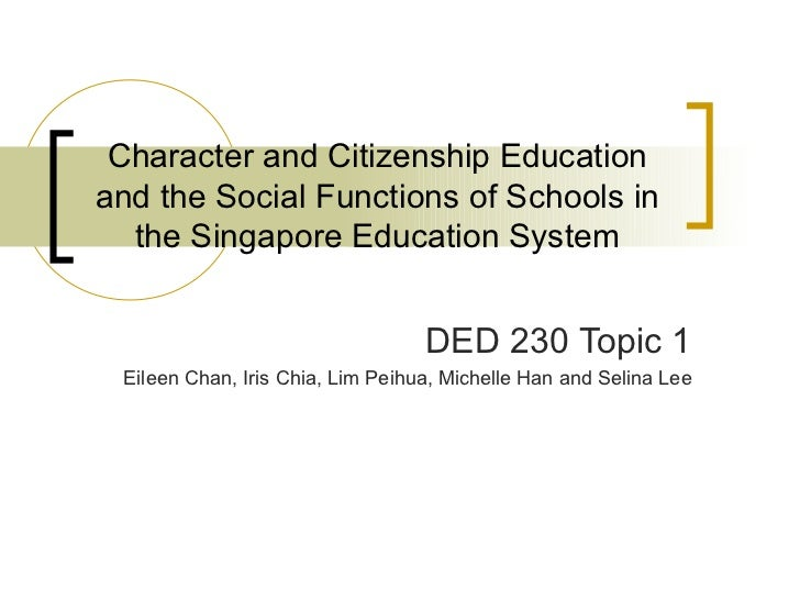 Character and Citizenship Educationand the Social Functions of Schools in  the Singapore Education System                 ...