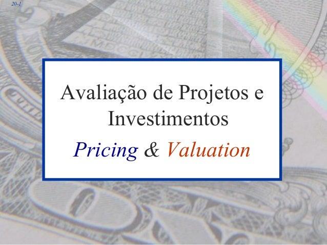 20-1 Avaliação de Projetos e Investimentos Pricing & Valuation
