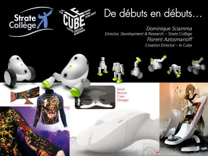 De débuts en débuts…                       Dominique SciammaDirector, Development & Research – Strate Collège             ...