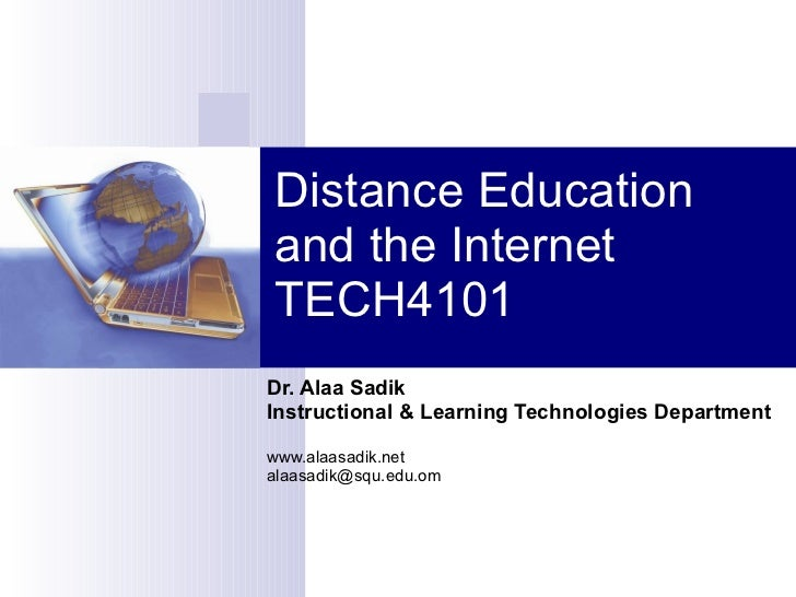 Distance Education and the Internet TECH4101 Dr. Alaa Sadik Instructional & Learning Technologies Department www.alaasadik...