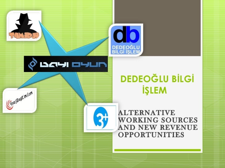 DEDEOĞLU BİLGİ İŞLEM  ALTERNATIVE WORKING SOURCES AND NEW REVENUE OPPORTUNITIES