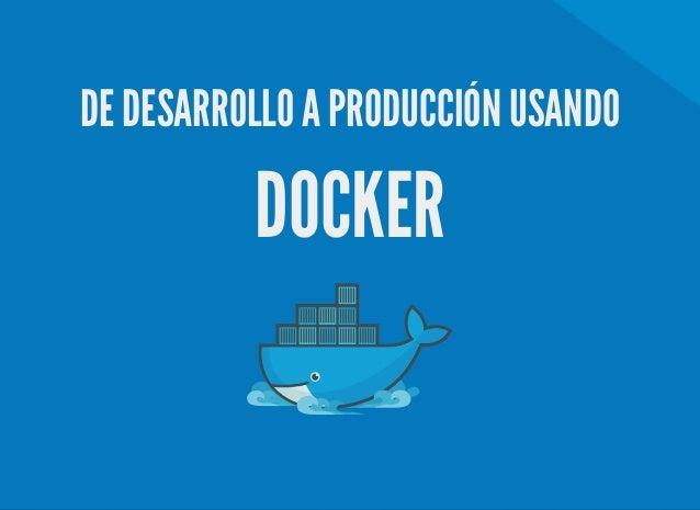 DE DESARROLLO A PRODUCCIÓN USANDO DOCKER