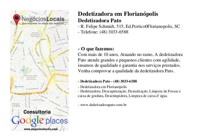 Dedetizadora em FlorianópolisDedetizadora Pato- R. Felipe Schmidt, 515, Ed.Portico0Florianopolis, SC- Telefone: (48) 3033-...