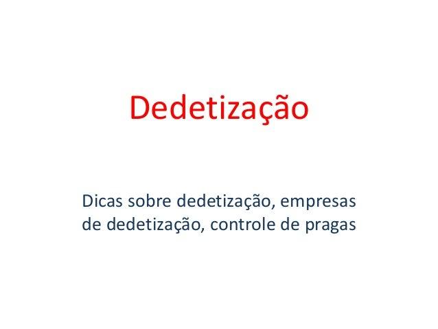 Dedetização Dicas sobre dedetização, empresas de dedetização, controle de pragas