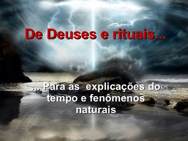 De Deuses e rituais... ... Para as  explicações do tempo e fenômenos naturais