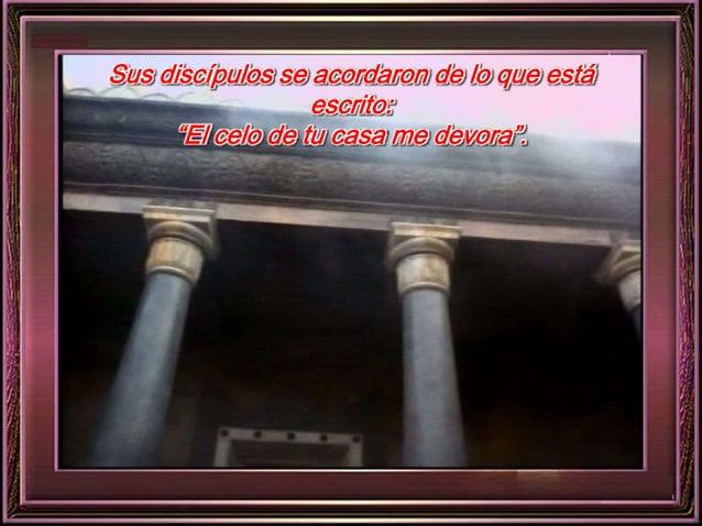 """Sus discípulos se acordaron de lo que está  escrito:  """"El celo de tu casa me devora""""."""