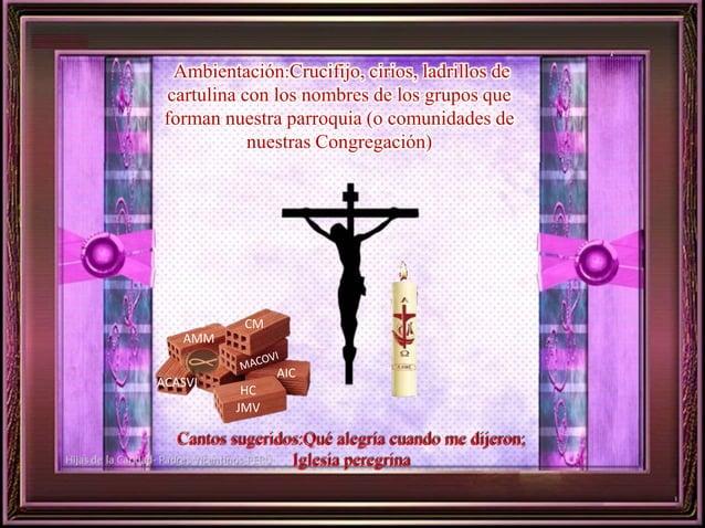 Ambientación:Crucifijo, cirios, ladrillos de  cartulina con los nombres de los grupos que  forman nuestra parroquia (o com...
