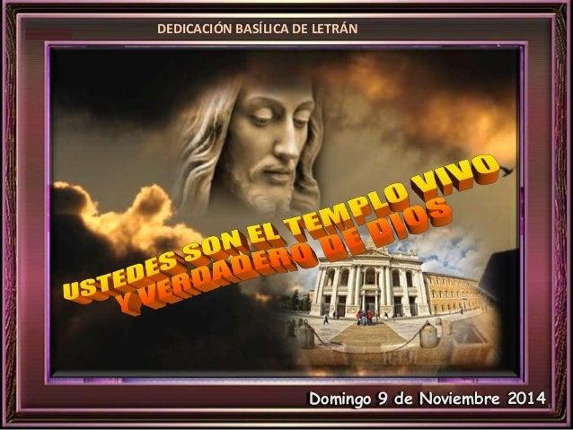 DEDICACIÓN BASÍLICA DE LETRÁN  Domingo 9 de Noviembre 2014