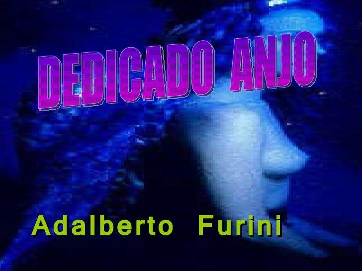 DEDICADO  ANJO Adalberto Furini