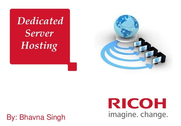 Dedicated Server Hosting By: Bhavna Singh