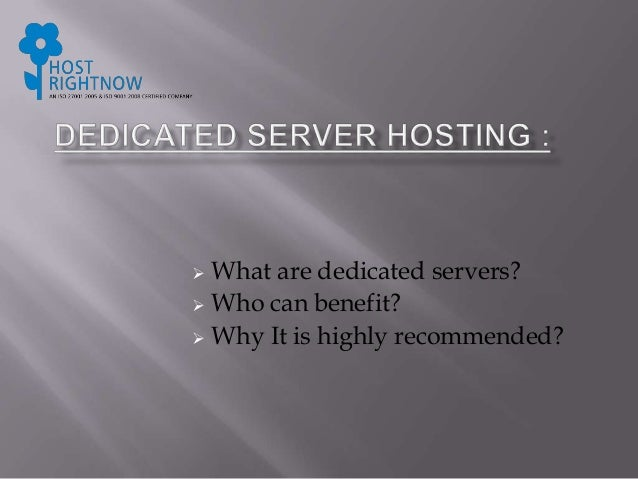  What are dedicated servers?  Who can benefit?  Why It is highly recommended?