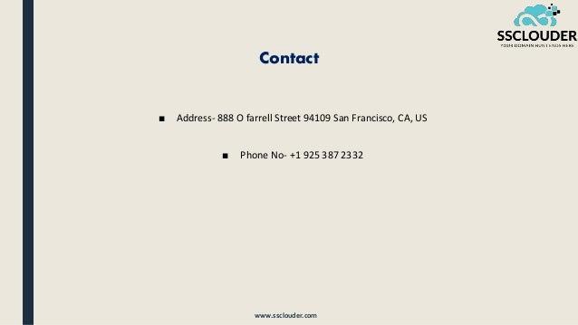 Contact ■ Address- 888 O farrell Street 94109 San Francisco, CA, US ■ Phone No- +1 925 387 2332 www.ssclouder.com