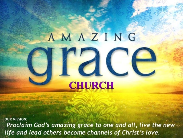 OUR MISSION: Proclaim God's amazing grace to one and all, live the new life and lead others become channels of Christ's lo...