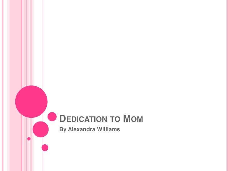 DEDICATION TO MOMBy Alexandra Williams