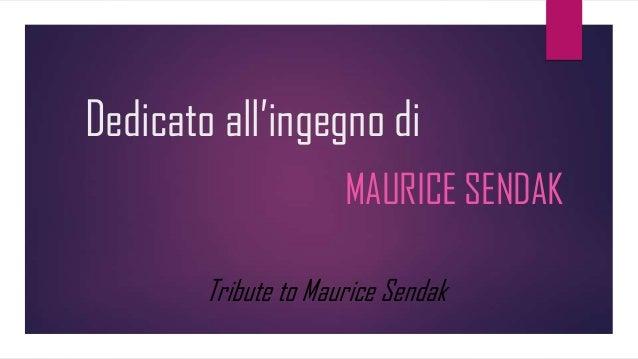Dedicato all'ingegno di MAURICE SENDAK Tribute to Maurice Sendak