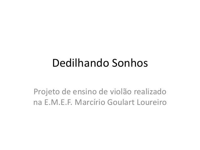 Dedilhando Sonhos Projeto de ensino de violão realizado na E.M.E.F. Marcírio Goulart Loureiro