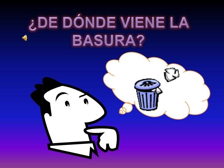 ¿DE DÓNDE VIENE LA BASURA?<br />