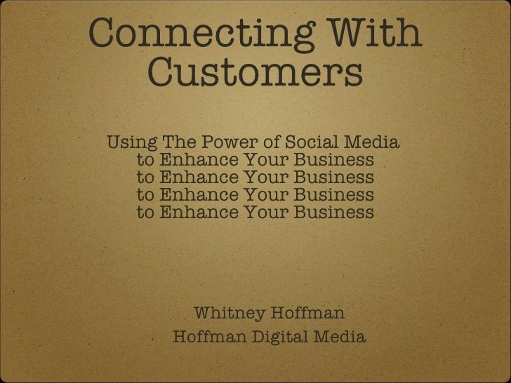 Connecting With Customers Using The Power of Social Media  to Enhance Your Business to Enhance Your Business to Enhance Yo...