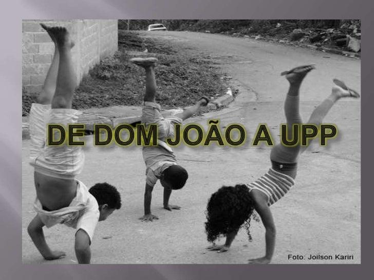 de Dom João a UPP<br />