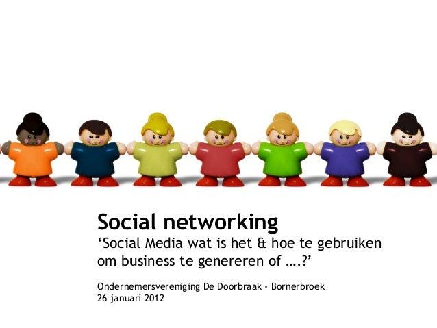 Social networking 'Social Media wat is het & hoe te gebruiken om business te genereren of ….?' Ondernemersvereniging De Do...