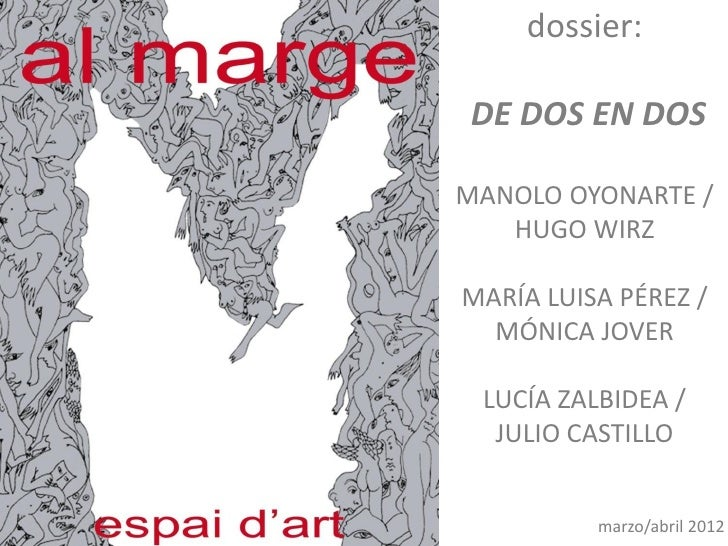 dossier: DE DOS EN DOSMANOLO OYONARTE /   HUGO WIRZMARÍA LUISA PÉREZ /  MÓNICA JOVER LUCÍA ZALBIDEA /  JULIO CASTILLO     ...