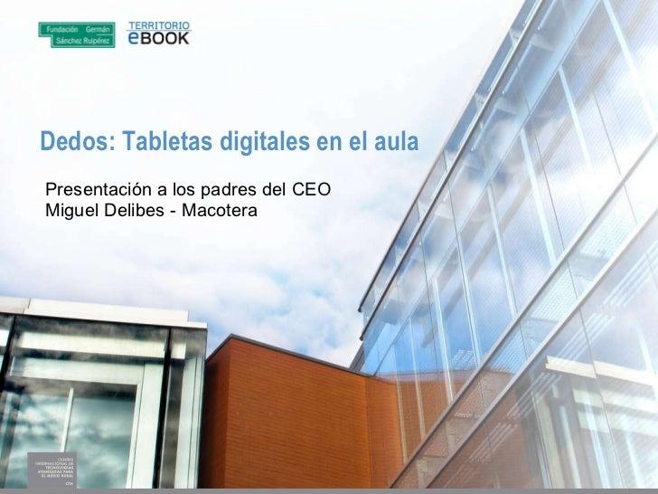 Dedos: Tabletas digitales en el aula Presentación a los padres del CEO Miguel Delibes - Macotera