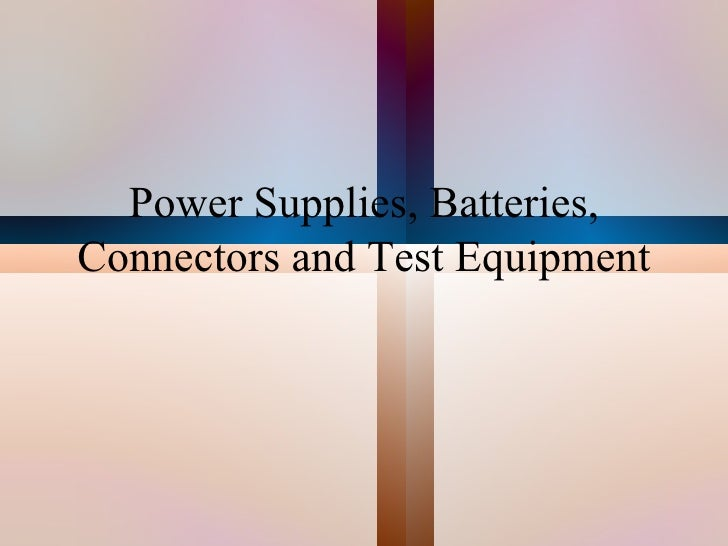 Power Supplies, Batteries, Connectors and Test Equipment