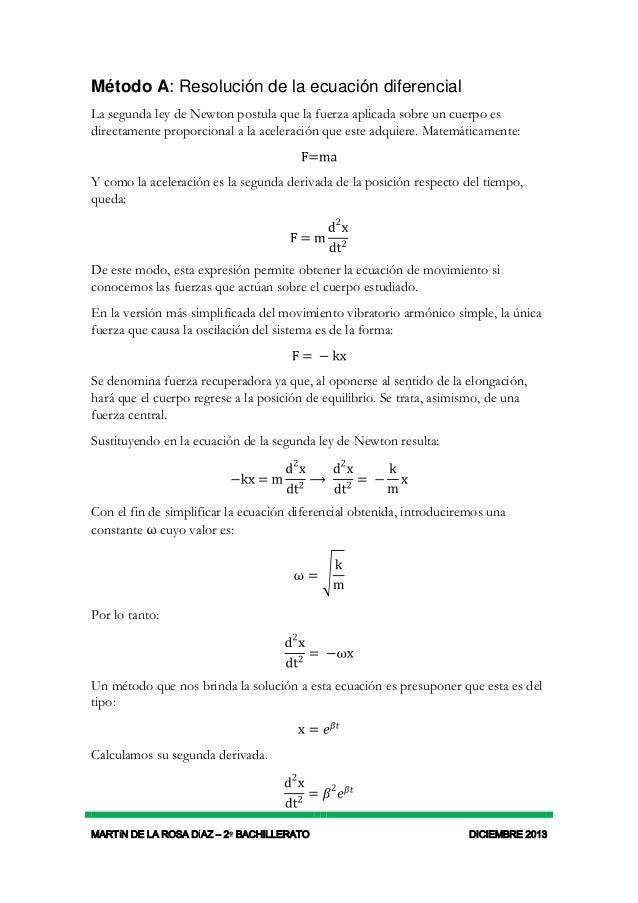 Método A: Resolución de la ecuación diferencial La segunda ley de Newton postula que la fuerza aplicada sobre un cuerpo es...