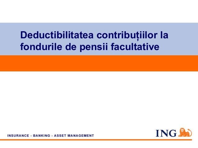 Deductibilitatea contribuţiilor la fondurile de pensii facultative