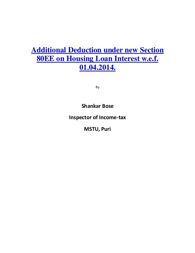 Additional Deduction under new Section80EE on Housing Loan Interest w.e.f.01.04.2014.ByShankar BoseInspector of Income-tax...