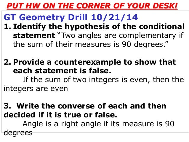 "PUT HW ON THE CORNER OF YOUR DESK!  GT Geometry Drill 10/21/14  1. Identify the hypothesis of the conditional  statement ""..."