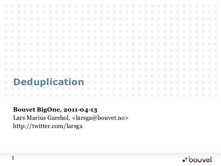 Deduplication<br />Bouvet BigOne, 2011-04-13<br />Lars Marius Garshol, <larsga@bouvet.no><br />http://twitter.com/larsga<b...