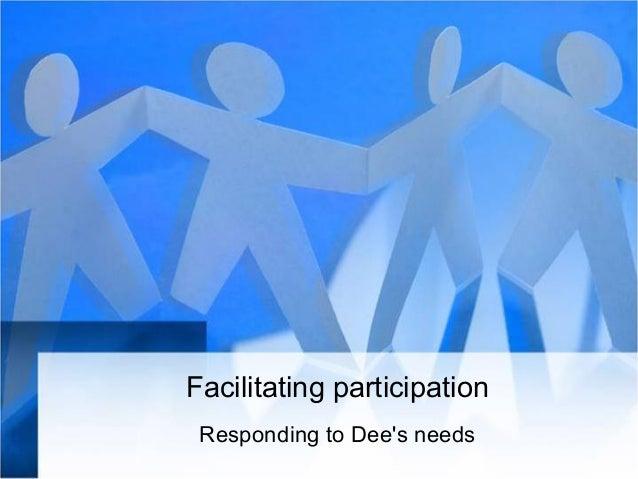 Facilitating participation Responding to Dee's needs