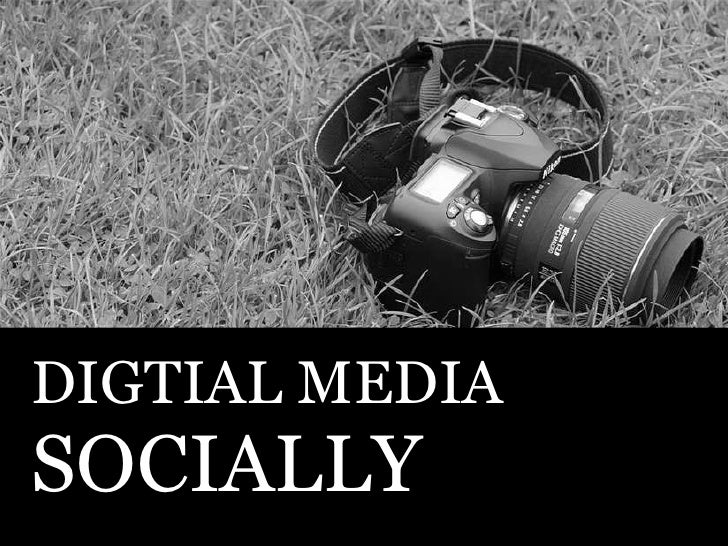 DIGTIAL MEDIA SOCIALLY