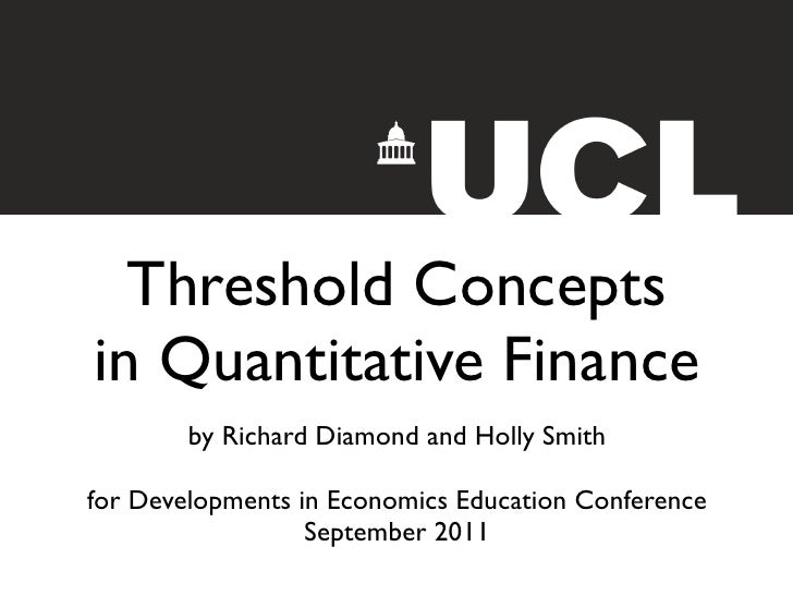!      Threshold Concepts    in Quantitative Finance            by Richard Diamond and Holly Smith    for Developments in ...