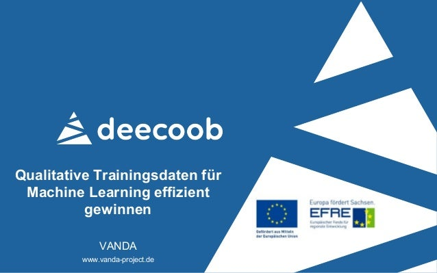 Qualitative Trainingsdaten für Machine Learning effizient gewinnen VANDA www.vanda-project.de