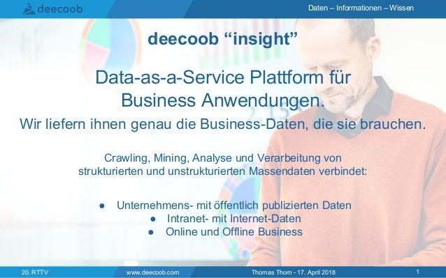 Daten – Informationen – Wissen Data-as-a-Service Plattform für Business Anwendungen. Wir liefern ihnen genau die Business-...