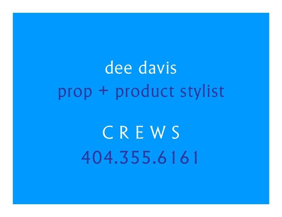 dee davis prop + product stylist       CREWS    404.355.6161
