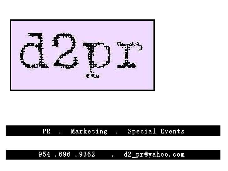 PR   .   Marketing       .    Special Events954 .696 .9362        .       d2_pr@yahoo.com
